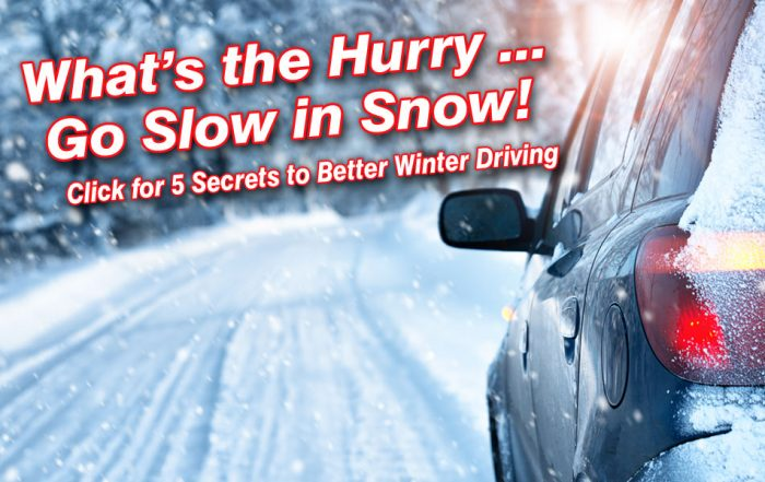 What's the Hurry - Go Slow in Snow - 5 Winter Driving Secrets